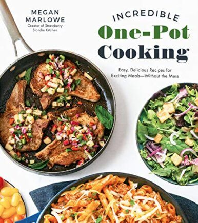 Incredible One-Pot Cooking: Easy, Delicious Recipes for Exciting Meals-Without the Mess, by Megan Marlowe