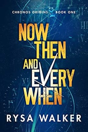 Book Review: Now, Then and Everywhen by Rysa Walker - the first in the Chronos Origins series